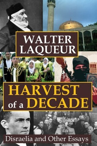 Harvest of a Decade: Disraelia and Other Essays: 0  by  Walter Laqueur