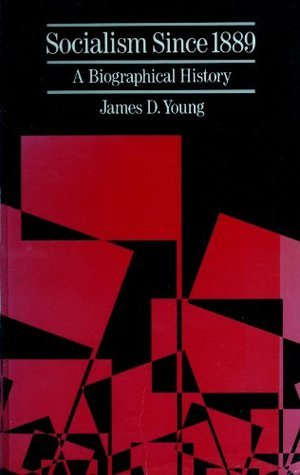 Socialism Since 1889: A Biographical  History James D. Young