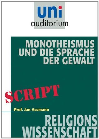 Monotheismus und die Sprache der Gewalt  by  Jan Assmann