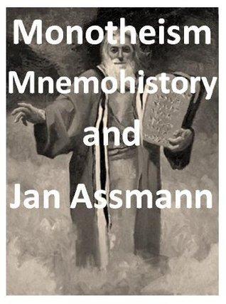 Monotheism, Mnemohistory and Jan Assmann Simon Dalton
