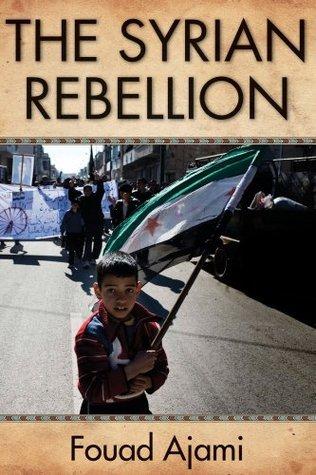 The Syrian Rebellion Fouad Ajami