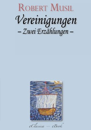 Robert Musil: Vereinigungen. Zwei Erzählungen  by  Robert Musil
