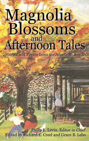 Magnolia Blossoms and Afternoon Tales: Stories and Poems from the American South  by  Grace B. Lebo