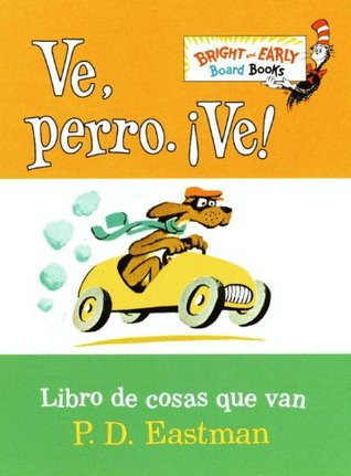 Ve, Perro. Ve!: Go, Dog. Go! (Bright & Early Board Books(TM)) (Spanish Edition) P.D. Eastman