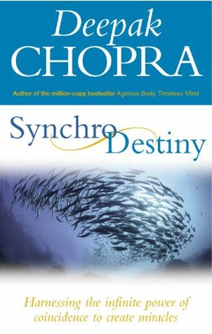 Synchrodestiny: Harnessing the Infinite Power of Coincidence to Create Miracles Deepak Chopra