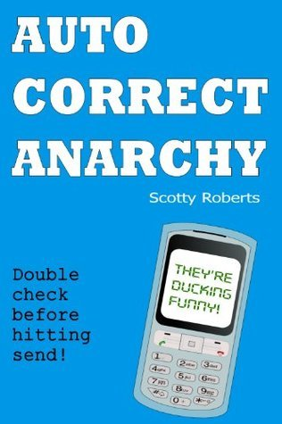 Autocorrect Anarchy - The funniest text message mishaps ever! Scotty Roberts