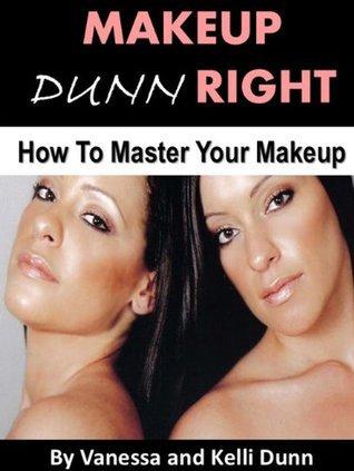 Makeup Dunn Right:  How to Master Your Makeup Vanessa Dunn