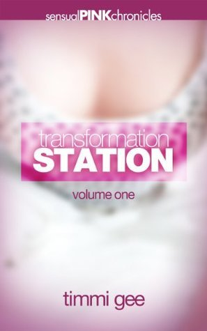 Transformation Station: Volume 1 Timmi Gee