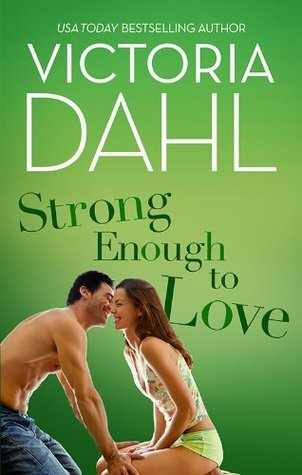 Strong Enough To Love  by  Victoria Dahl