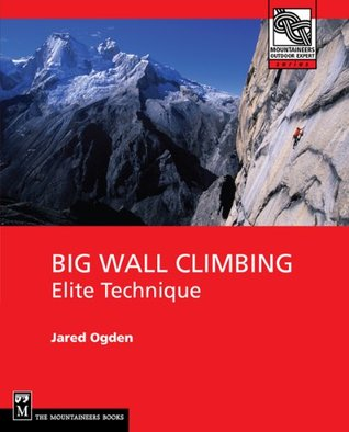 Big Wall Climbing (Mountaineering Outdoor Experts Series)  by  Jared Ogden