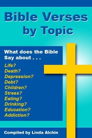 Bible Verses By Topic  by  Linda Alchin