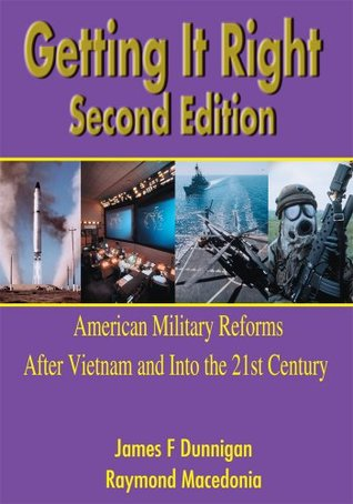 Getting It Right, Second Edition:American Military Reforms After Vietnam and Into the 21st Century  by  James Dunnigan
