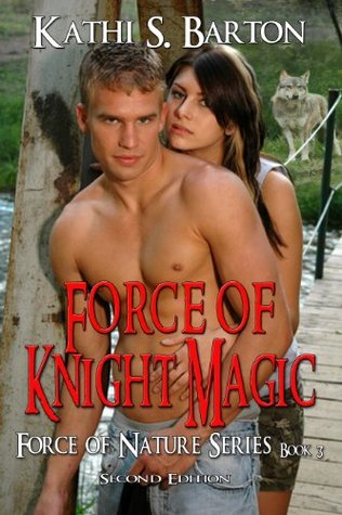 Force of Knight Magic (Force of Nature Series) Kathi S. Barton