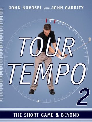Tour Tempo 2: The Short Game & Beyond  by  John Garrity