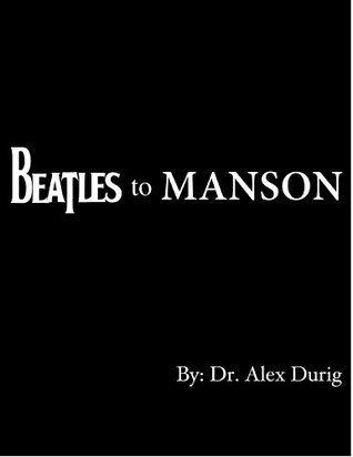 Beatles to Manson Alex Durig