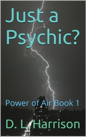 Just a Psychic? (The Power of Air Book 1) D.L. Harrison