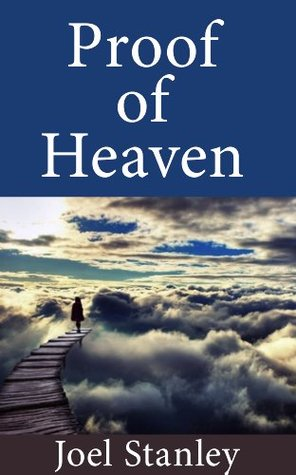 Proof of Heaven: The Evidence of Life after Death Joel Stanley