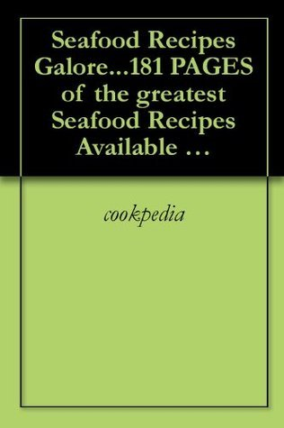 Seafood Recipes Galore...181 PAGES of the greatest Seafood Recipes Available WOW!!  by  cookpedia