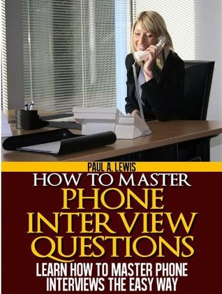 Learn How to Ace Phone Interview Questions  by  Paul A. Lewis