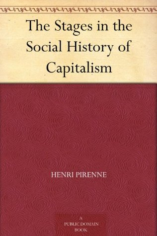 The Stages in the Social History of Capitalism Henri Pirenne