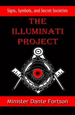 Signs, Symbols, and Secret Societies: The Illuminati Project  by  Minister Dante Fortson