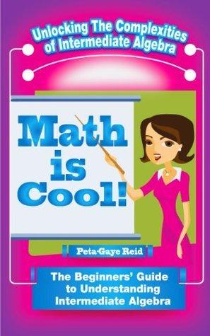 Math Is Cool - The Beginners Guide to INTERMEDIATE Algebra Peta-Gaye Reid