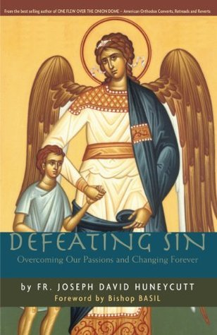 Defeating Sin: Overcoming Our Passions and Changing Forever  by  Joseph David Huneycutt