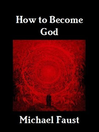 How to Become God Michael Faust