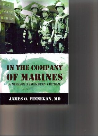 In The Company of Marines - A Surgeon Rememers Vietnam James O. Finnegan