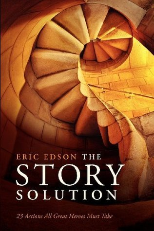 Story Solution: 23 Actions All Great Heroes Must Take Eric Edson