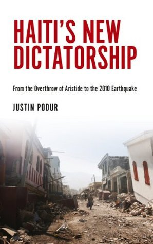 Haitis New Dictatorship: The Coup, the Earthquake and the UN Occupation Justin Podur
