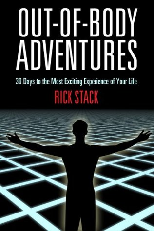 OUT-OF-BODY ADVENTURES: 30 Days to the Most Exciting Experience of Your Life Rick Stack