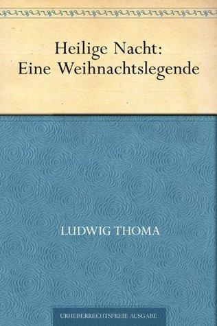 Heilige Nacht: Eine Weihnachtslegende Ludwig Thoma