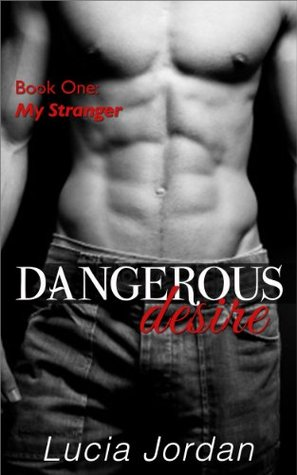 Dangerous Desire (Romantic Thriller) My Stranger  by  Lucia Jordan
