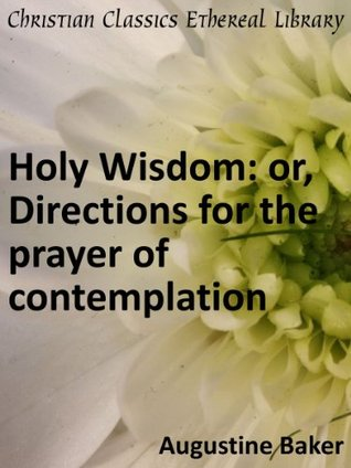 Holy Wisdom: or, Directions for the Prayer of Contemplation - Enhanced Version  by  Augustine Baker
