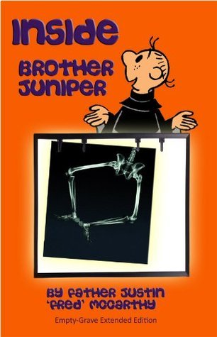 Inside Brother Juniper - Empty-Grave Extended Edition  by  Fr Justin McCarthy