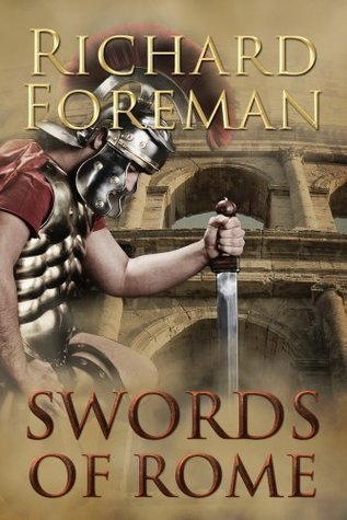 Swords of Rome (Omnibus of the Historical Series, Books 1-3) Richard  Foreman