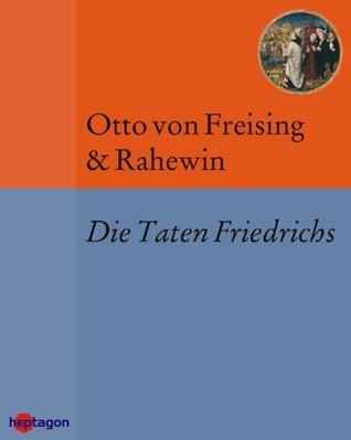Die Taten Friedrichs: Deutsche Übersetzung nach der GdV-Ausgabe Otto Von Freising