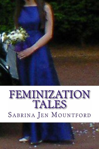 Feminization Tales: 1  by  Sabrina Jen Mountford