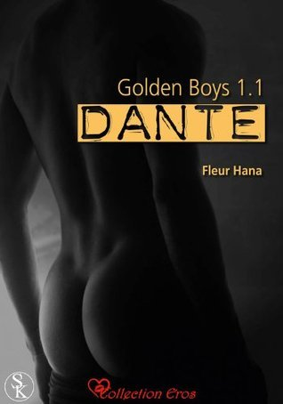Golden Boys 1.1: Dante (Collection Eros) Fleur Hana