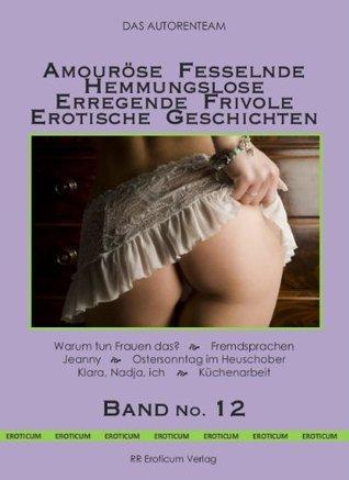 Band No. 12  Amouröse Fesselnde Hemmungslose Erregende Frivole Erotische Geschichten Das Erotik Autorenteam