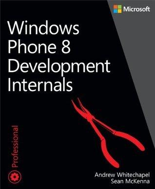 Windows Phone 8 Development Internals  by  Andrew Whitechapel