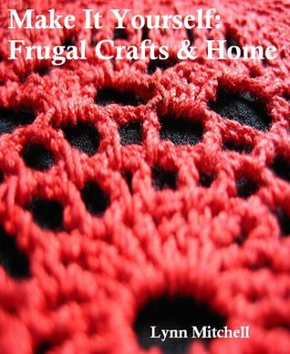 Make It Yourself: Frugal Crafts & Home  by  R. Mitchell