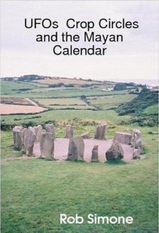 UFOs Crop Circles and the Mayan Calendar Rob Simone
