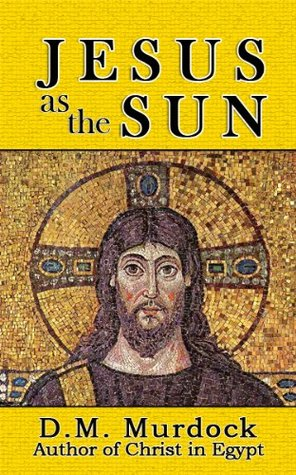 Jesus as the Sun throughout History D.M. Murdock