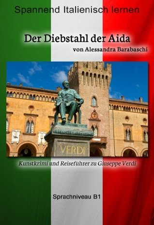 Der Diebstahl der Aida: Sprachkurs Italienisch-Deutsch B1  by  Alessandra Barabaschi