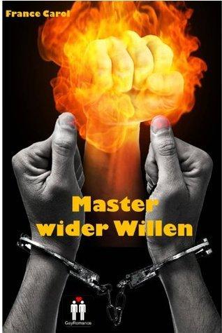 Master wider Willen  by  France Carol