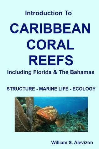 Caribbean Coral Reefs: An Introduction  by  William S. Alevizon
