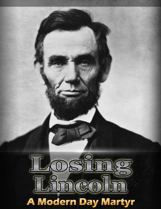 Losing lincoln- A Modern Day Martyr Jeff Grant
