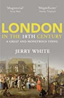 London In The Eighteenth Century: A Great and Monstrous Thing